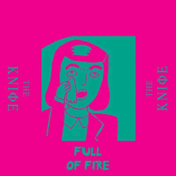 The Knife - Full Of Fire