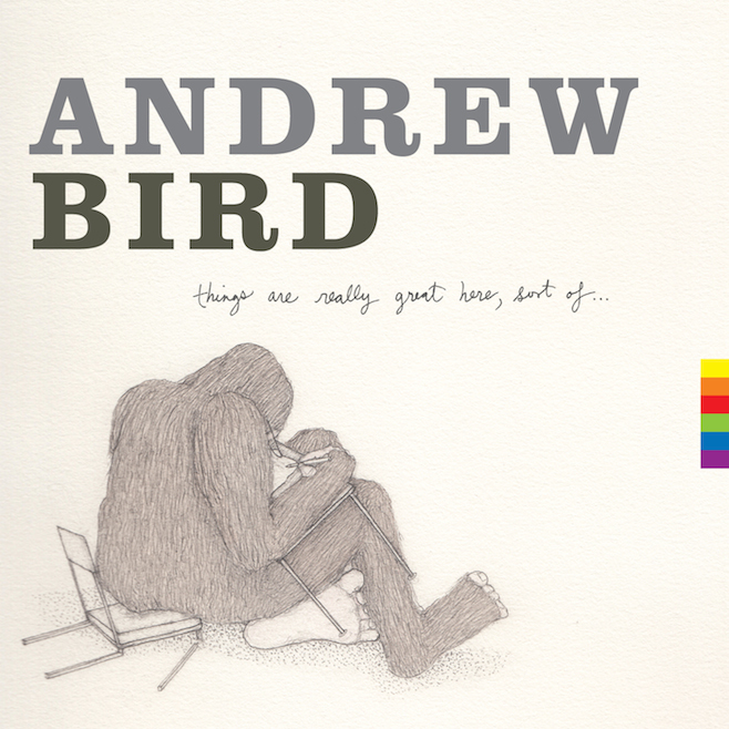 Andrew Bird - Things Are Really Great Here, Sort Of....